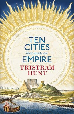 tristram-hunt-ten-cities-that-made-an-empire